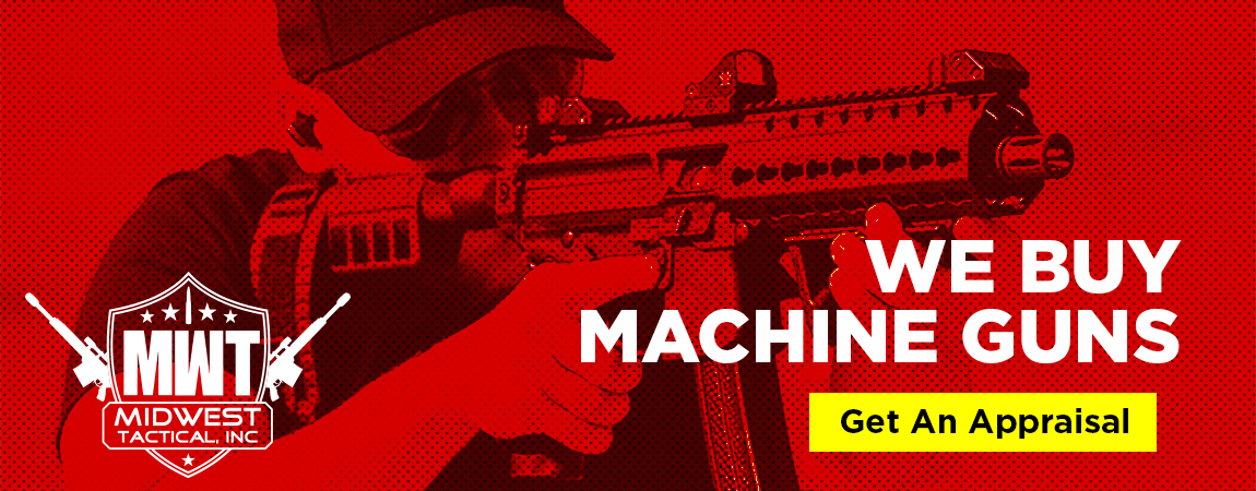 Midwest Tactical will buy your machine guns!